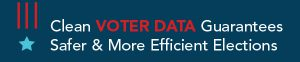 Clean VOTER DATA Guarantees Safer & More Effcient Elections